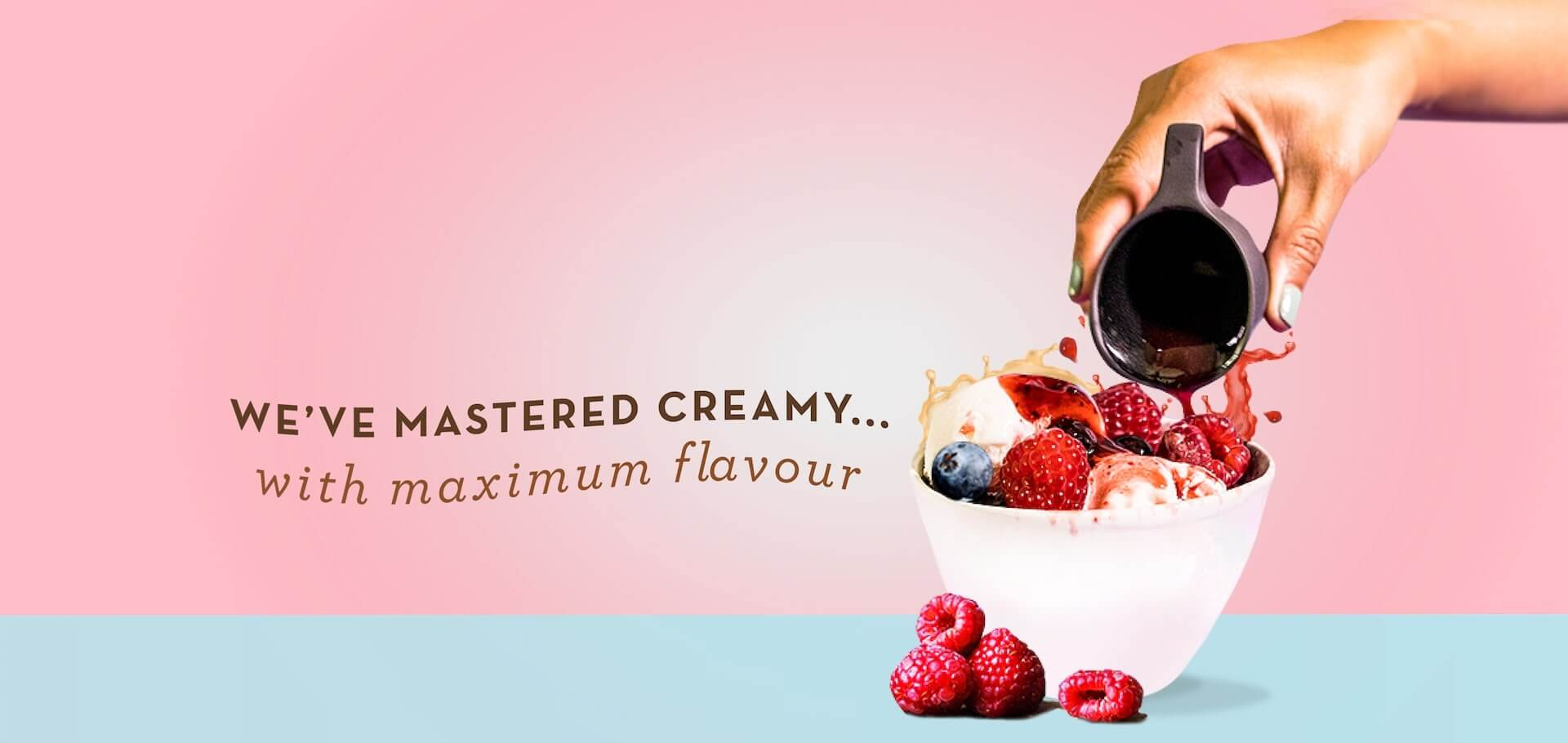 We've mastered creamy with maximum flavour